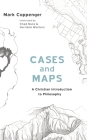 Cases and Maps: A Christian Introduction to Philosophy Cover Image