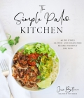 The Simple Paleo Kitchen: 60 Delicious Gluten- and Grain-Free Recipes Without the Fuss Cover Image