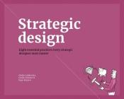 Strategic Design: 8 Essential Practices Every Strategic Designer Must Master Cover Image