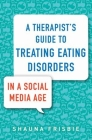 A Therapist's Guide to Treating Eating Disorders in a Social Media Age Cover Image