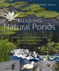 Building Natural Ponds: Create a Clean, Algae-Free Pond Without Pumps, Filters, or Chemicals Cover Image