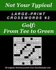 Not Your Typical Large-Print Crosswords #2 - Golf: From Tee to Green Cover Image