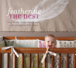 Feathering the Nest: Tracy Hutson's Earth-Friendly Guide to Decorating Your Baby's Room Cover Image