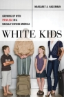 White Kids: Growing Up with Privilege in a Racially Divided America (Critical Perspectives on Youth #1) Cover Image