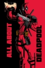 All About Deadpool: Book for hard fan Deadpool, Story, History, Relationship for Deadpool Cover Image