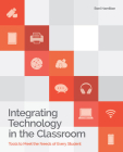 Integrating Technology in the Classroom: Tools to Meet the Need of Every Student Cover Image
