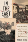 In the East: How My Father and a Quarter Million Polish Jews Survived the Holocaust Cover Image