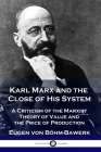 Karl Marx and the Close of His System: A Criticism of the Marxist Theory of Value and the Price of Production Cover Image