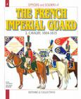 The French Imperial Guard. Volume 2: Cavalry Cover Image