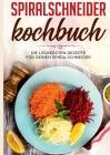 Spiralschneider Kochbuch: Die leckersten Rezepte für deinen Spiralschneider Cover Image
