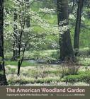 The American Woodland Garden: Capturing the Spirit of the Deciduous Forest Cover Image