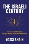 The Israeli Century: How the Zionist Revolution Changed History and Reinvented Judaism Cover Image