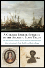 A German Barber-Surgeon in the Atlantic Slave Trade: The Seventeenth-Century Journal of Johann Peter Oettinger (Studies in Early Modern German History) Cover Image
