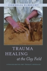 Trauma Healing at the Clay Field: A Sensorimotor Art Therapy Approach Cover Image