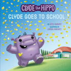 Clyde Goes to School (Clyde the Hippo) Cover Image