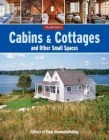 Cabins & Cottages and Other Small Spaces Cover Image