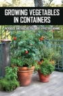 Growing Vegetables In Containers: Introduce And Educate You About Effective Farming: Small Vegetable Gardens Cover Image