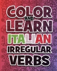 Color AND LEARN ITALIAN Irregular Verbs - ALL You Need is Verbs: Learn Italian in a simple way. Color mandalas and irregular verbs. Coloring Book Cover Image
