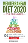Mediterranean Diet 2020 For Beginners: 100-Quick-Easy and Everyday Cooking-Healthy Way Recipes-A Cookbook Cover Image