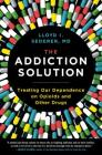 The Addiction Solution: Treating Our Dependence on Opioids and Other Drugs Cover Image
