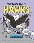 The Truth About Hawks (The Truth About Your Favorite Animals) Cover Image