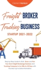 Freight Broker and Trucking Business Startup 2021-2022: Step-by-Step Guide to Start, Grow and Run Your Own Freight Brokerage Business and Trucking Com Cover Image