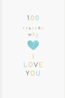 100 Reasons Why I Love You: Love Journal For Gift Cover Image