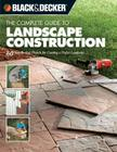 Black & Decker The Complete Guide to Landscape Construction: 60 Step-by-step Projects for Creating a Perfect Landscape (Black & Decker Complete Guide) Cover Image