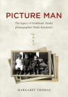 Picture Man: The Legacy of Southeast Alaska Photographer Shoki Kayamori Cover Image