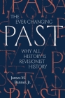 The Ever-Changing Past: Why All History Is Revisionist History Cover Image