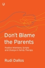 Don't Blame the Parents: Positive Intentions, Scripts and Change in Family Therapy Cover Image