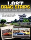 Lost Drag Strips: Ghosts of Quarter Miles Past (Cartech) Cover Image