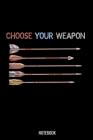 Choose Your Weapon: Liniertes Notizbuch A5 - Bogenschießen Notizbuch I Sportschießen Sportschütze Pfeil und Langbogen I Bogenschütze Schüt Cover Image