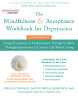 The Mindfulness and Acceptance Workbook for Depression: Using Acceptance and Commitment Therapy to Move Through Depression and Create a Life Worth Liv Cover Image
