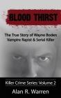 Blood Thirst; The True Story of Wayne Boden Vampire Rapist & Serial Killer Cover Image