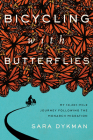 Bicycling with Butterflies: My 10,201-Mile Journey Following the Monarch Migration Cover Image