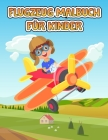 Flugzeug Färbung Buch für Kinder: Ein Flugzeug-Malbuch für Kleinkinder und Kinder im Alter von 4-8 Jahren mit 40+ schönen Ausmal-Seiten von Flugzeugen Cover Image