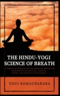 The Hindu-Yogi Science of Breath: A Complete Manual of THE ORIENTAL BREATHING PHILOSOPHY of Physical, Mental, Psychic and Spiritual Development Cover Image