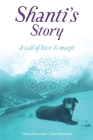Shanti's Story: A Tail Of Love And Magic Cover Image