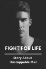 Fight For Life: Story About Unstoppable Man: Cards For Beating Cancer Cover Image
