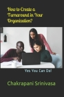 How to Create a Turnaround in Your Organization?: Yes You Can Do! Cover Image