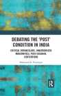 Debating the 'Post' Condition in India: Critical Vernaculars, Unauthorized Modernities, Post-Colonial Contentions Cover Image