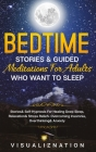 Bedtime Stories & Guided Meditations For Adults Who Want To Sleep: Stories & Self-Hypnosis For Healing Deep Sleep, Relaxation & Stress Relief + Overco Cover Image