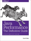 Java Performance: The Definitive Guide: Getting the Most Out of Your Code Cover Image