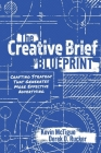The Creative Brief Blueprint: Crafting Strategy That Generates More Effective Advertising Cover Image