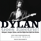 Dylan Goes Electric!: Newport, Seeger, Dylan, and the Night That Split the Sixties Cover Image