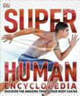 Super Human Encyclopedia: Discover the Amazing Things Your Body Can Do (Super Encyclopedias) Cover Image