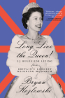 Long Live the Queen: 23 Rules for Living from Britain's Longest-Reigning Monarch Cover Image