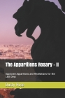 The Apparitions Rosary - II: Approved Apparitions and Revelations for the Last Days Cover Image