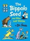 The Bippolo Seed and Other Lost Stories. by Dr Seuss Cover Image